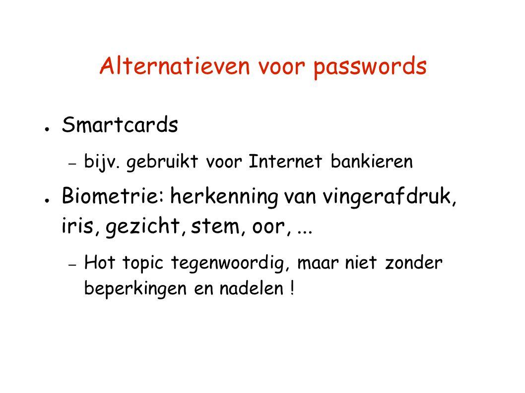 Alternatieven voor passwords ● Smartcards – bijv. gebruikt voor Internet bankieren ● Biometrie: herkenning van vingerafdruk, iris, gezicht, stem, oor,