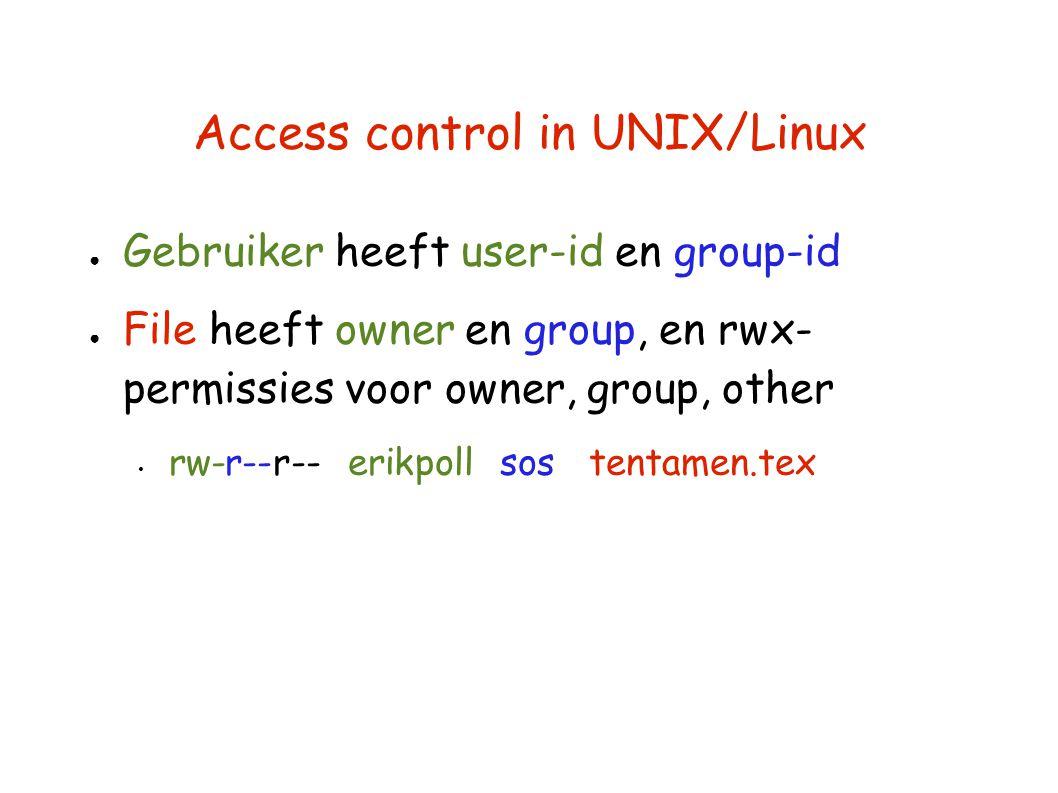 Access control in UNIX/Linux ● Gebruiker heeft user-id en group-id ● File heeft owner en group, en rwx- permissies voor owner, group, other rw-r--r-- erikpoll sos tentamen.tex