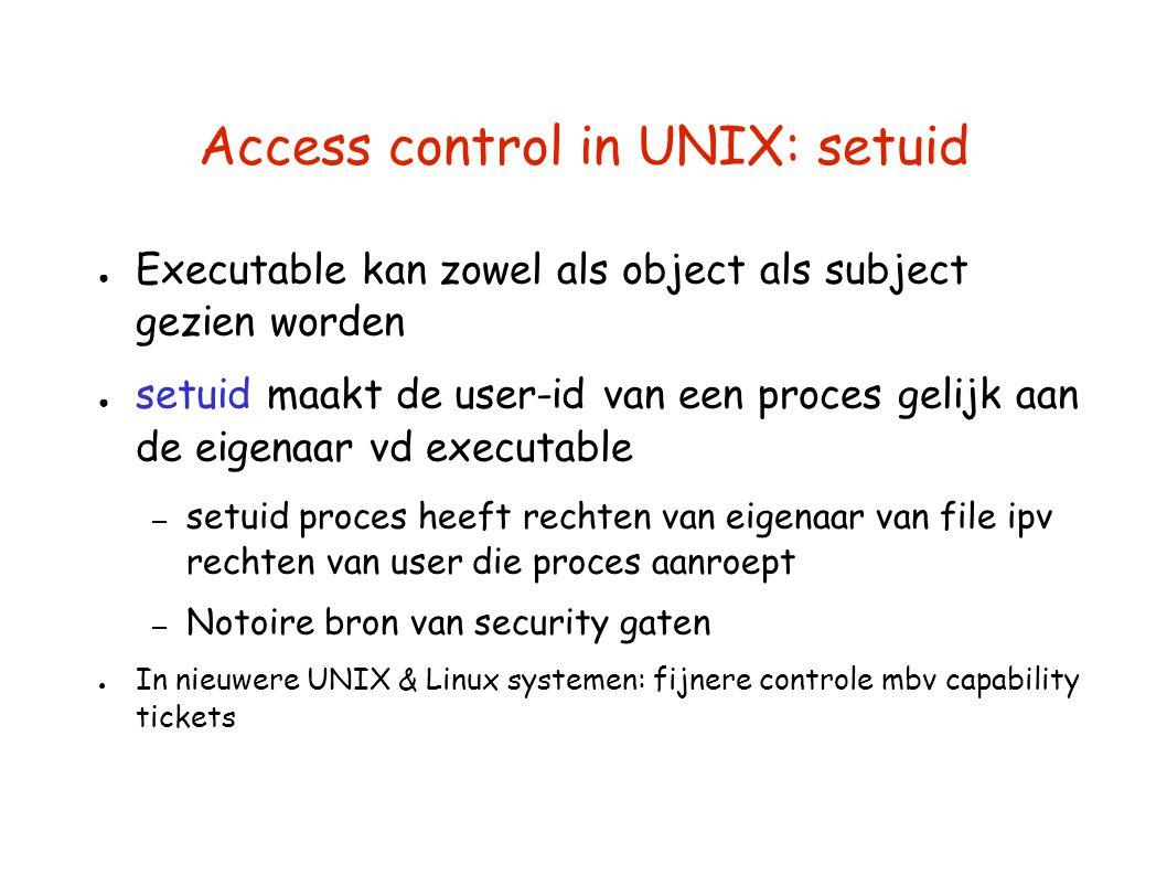 Access control in UNIX: setuid ● Executable kan zowel als object als subject gezien worden ● setuid maakt de user-id van een proces gelijk aan de eige