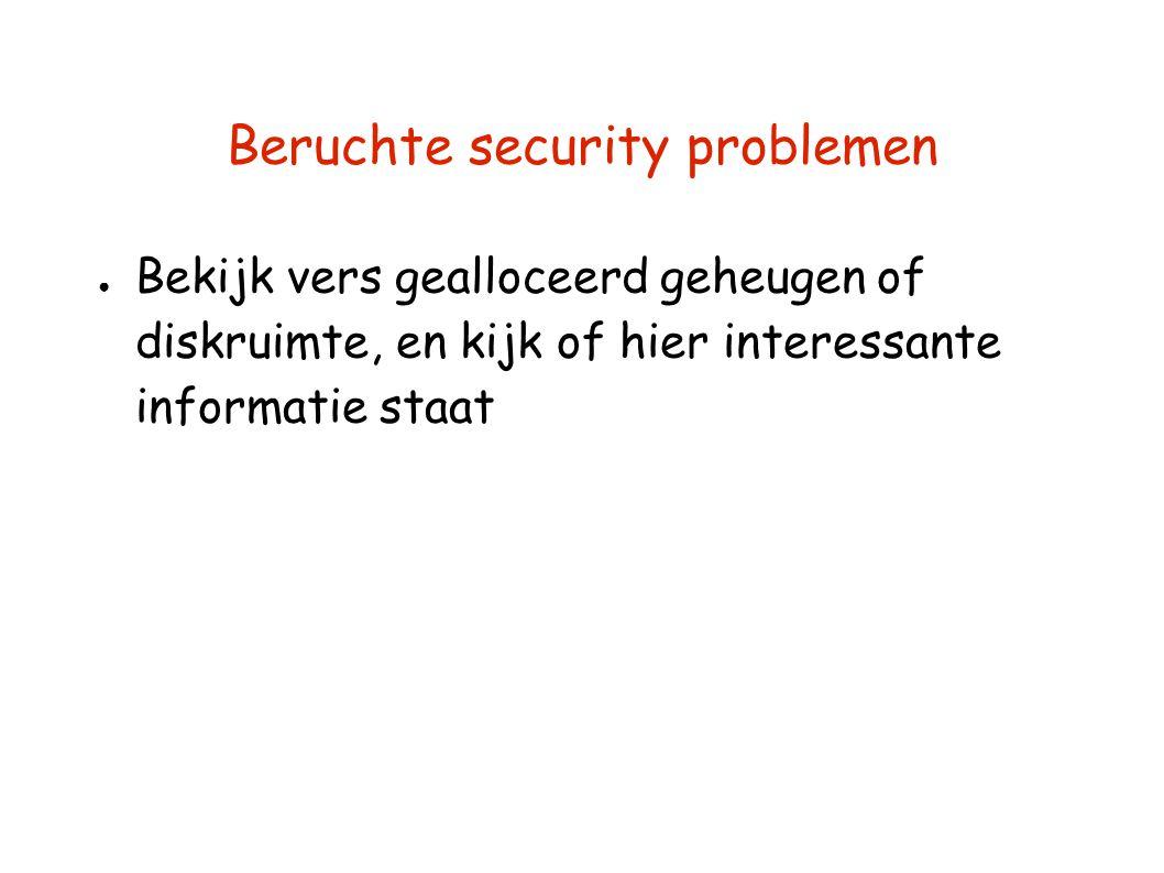 Beruchte security problemen ● Bekijk vers gealloceerd geheugen of diskruimte, en kijk of hier interessante informatie staat