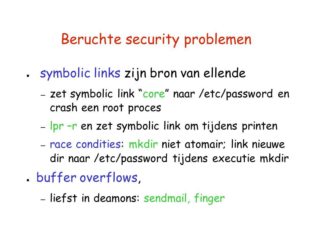 """Beruchte security problemen ● symbolic links zijn bron van ellende – zet symbolic link """"core"""" naar /etc/password en crash een root proces – lpr –r en"""