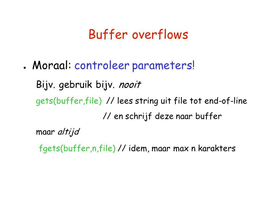 Buffer overflows ● Moraal: controleer parameters! Bijv. gebruik bijv. nooit gets(buffer,file) // lees string uit file tot end-of-line // en schrijf de