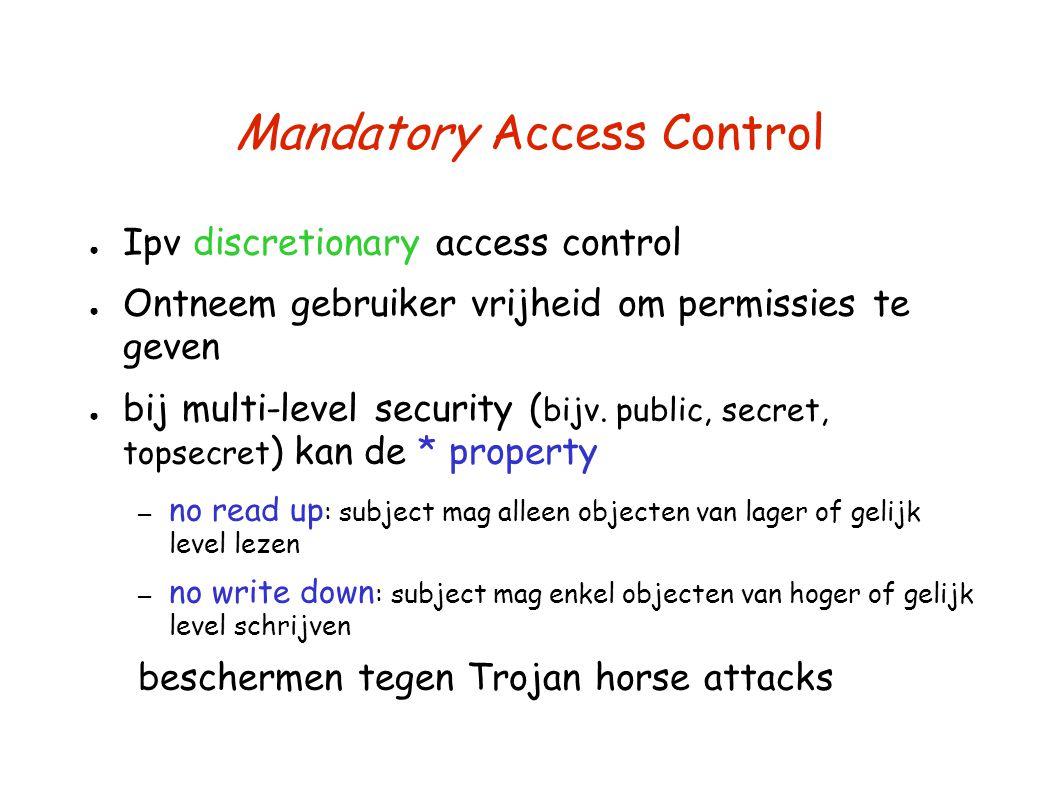 Mandatory Access Control ● Ipv discretionary access control ● Ontneem gebruiker vrijheid om permissies te geven ● bij multi-level security ( bijv. pub