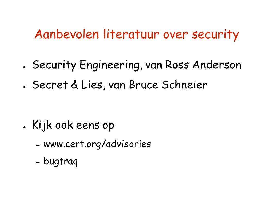 Aanbevolen literatuur over security ● Security Engineering, van Ross Anderson ● Secret & Lies, van Bruce Schneier ● Kijk ook eens op – www.cert.org/advisories – bugtraq
