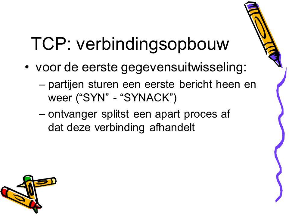 """TCP: verbindingsopbouw voor de eerste gegevensuitwisseling: –partijen sturen een eerste bericht heen en weer (""""SYN"""" - """"SYNACK"""") –ontvanger splitst een"""