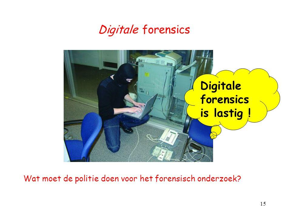 Digitale forensics Wat moet de politie doen voor het forensisch onderzoek? 15 Digitale forensics is lastig !