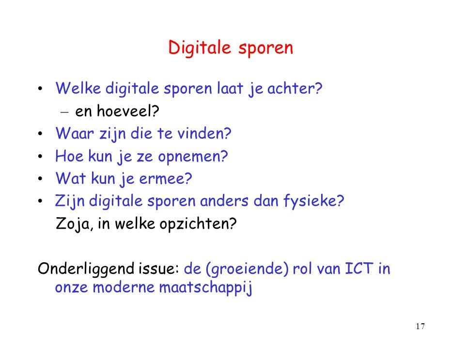 Digitale sporen Welke digitale sporen laat je achter? – en hoeveel? Waar zijn die te vinden? Hoe kun je ze opnemen? Wat kun je ermee? Zijn digitale sp