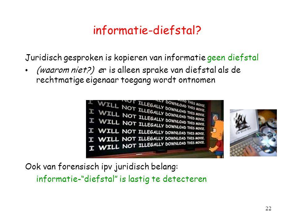 informatie-diefstal? Juridisch gesproken is kopieren van informatie geen diefstal (waarom niet?) er is alleen sprake van diefstal als de rechtmatige e