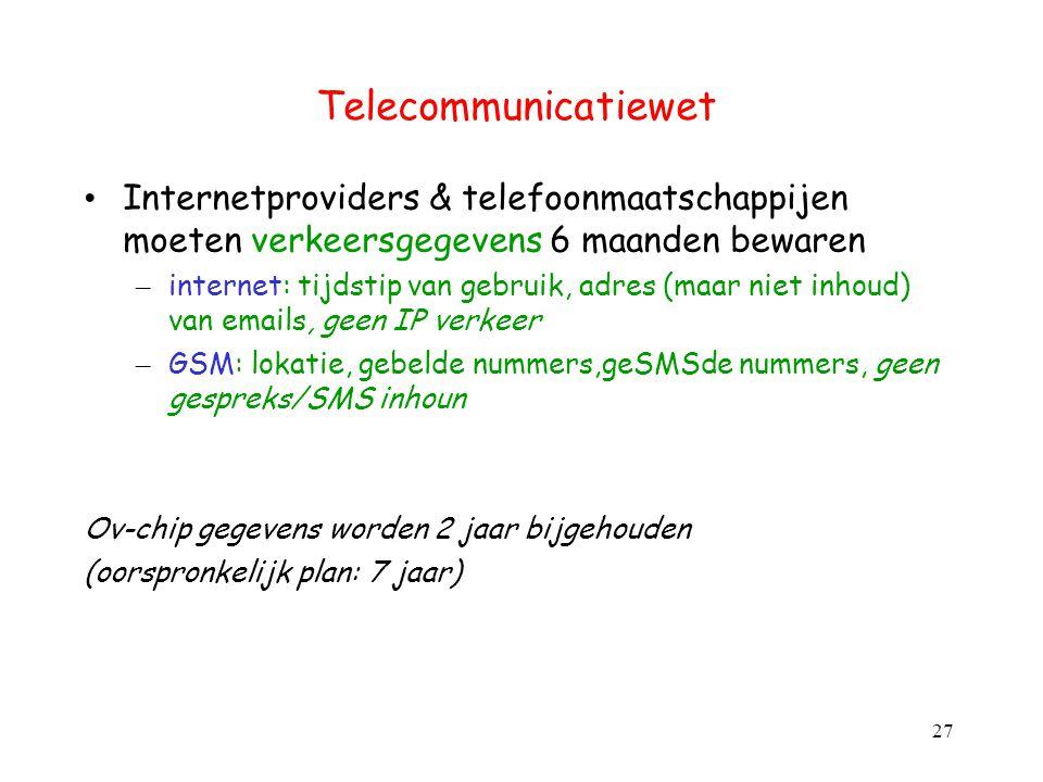 Telecommunicatiewet Internetproviders & telefoonmaatschappijen moeten verkeersgegevens 6 maanden bewaren – internet: tijdstip van gebruik, adres (maar
