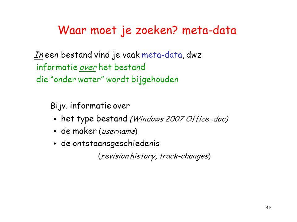 """Waar moet je zoeken? meta-data In een bestand vind je vaak meta-data, dwz informatie over het bestand die """"onder water"""" wordt bijgehouden Bijv. inform"""