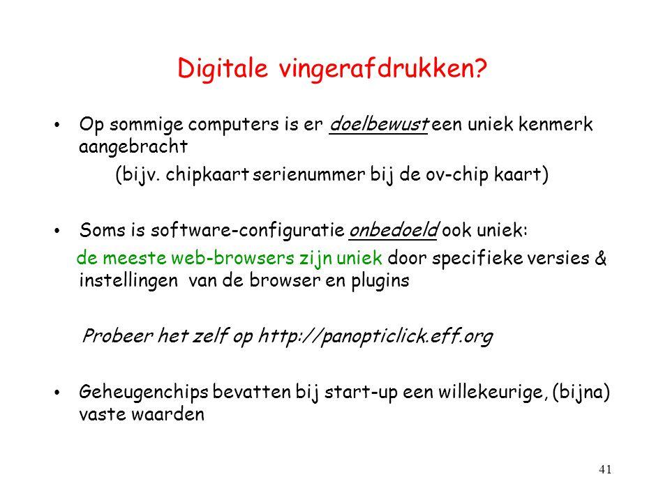 Digitale vingerafdrukken? Op sommige computers is er doelbewust een uniek kenmerk aangebracht (bijv. chipkaart serienummer bij de ov-chip kaart) Soms