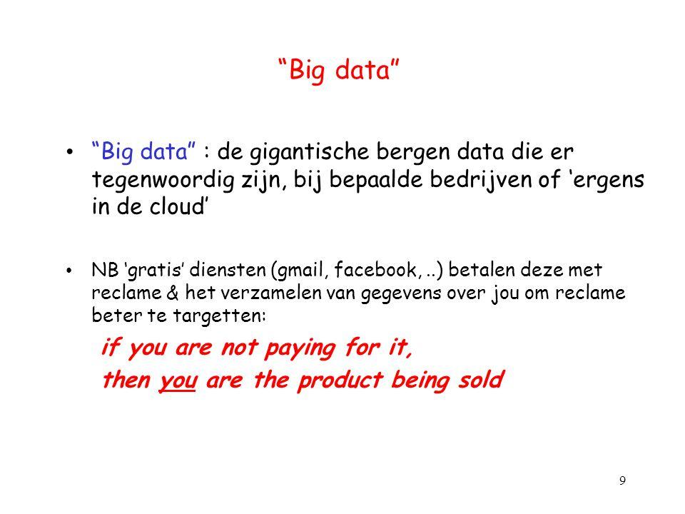 """""""Big data"""" """"Big data"""" : de gigantische bergen data die er tegenwoordig zijn, bij bepaalde bedrijven of 'ergens in de cloud' NB 'gratis' diensten (gmai"""