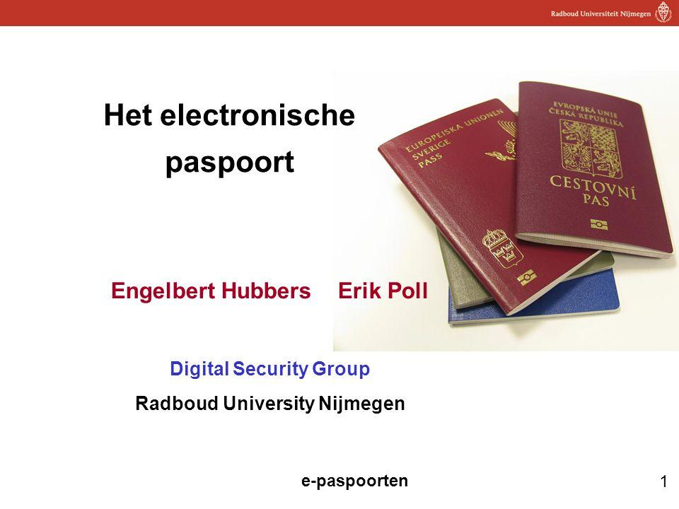 1 e-paspoorten Het electronische paspoort Engelbert Hubbers Erik Poll Digital Security Group Radboud University Nijmegen