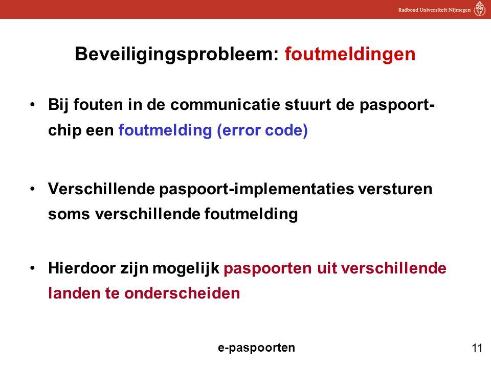 11 e-paspoorten Beveiligingsprobleem: foutmeldingen Bij fouten in de communicatie stuurt de paspoort- chip een foutmelding (error code) Verschillende