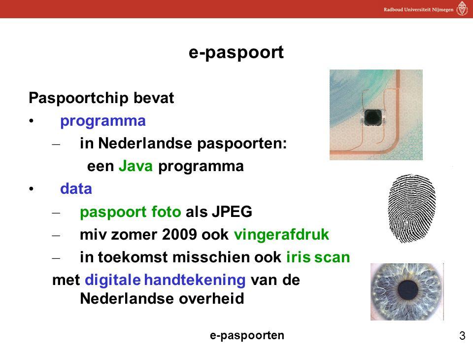 3 e-paspoorten e-paspoort Paspoortchip bevat programma – in Nederlandse paspoorten: een Java programma data – paspoort foto als JPEG – miv zomer 2009