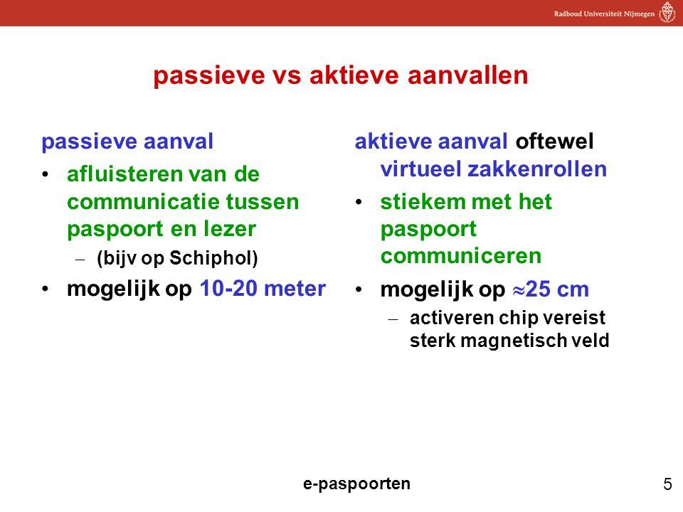 5 e-paspoorten passieve vs aktieve aanvallen passieve aanval afluisteren van de communicatie tussen paspoort en lezer – (bijv op Schiphol) mogelijk op