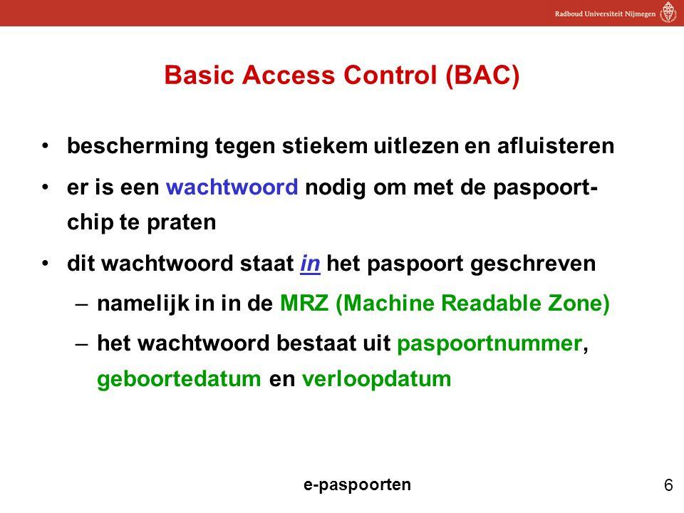 6 e-paspoorten Basic Access Control (BAC) bescherming tegen stiekem uitlezen en afluisteren er is een wachtwoord nodig om met de paspoort- chip te pra