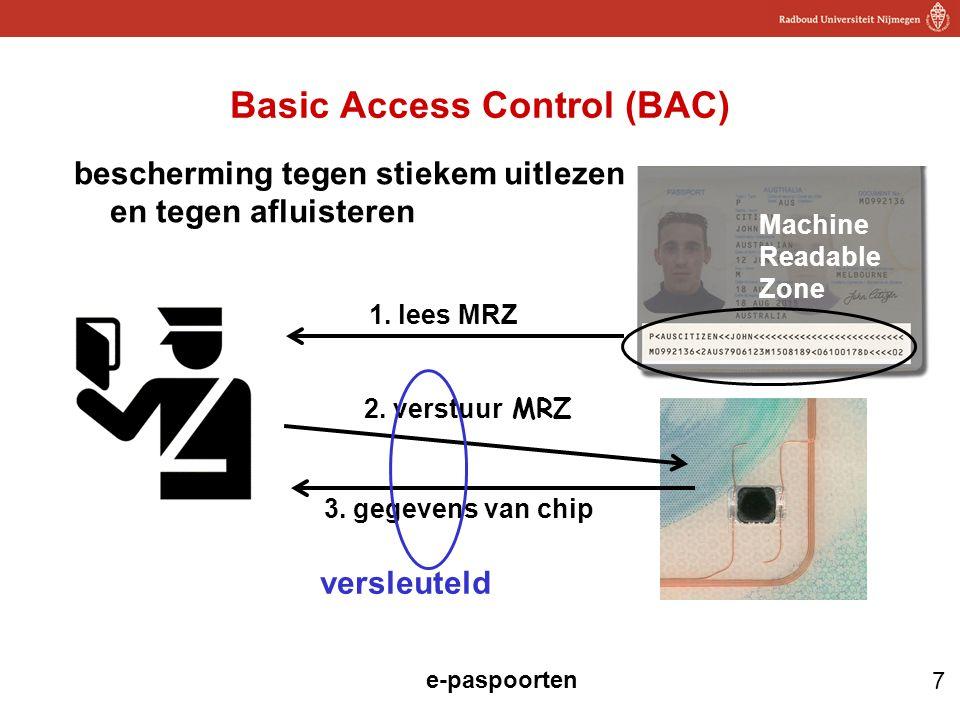 7 e-paspoorten bescherming tegen stiekem uitlezen en tegen afluisteren Basic Access Control (BAC) 3. gegevens van chip 1. lees MRZ 2. verstuur MRZ Mac