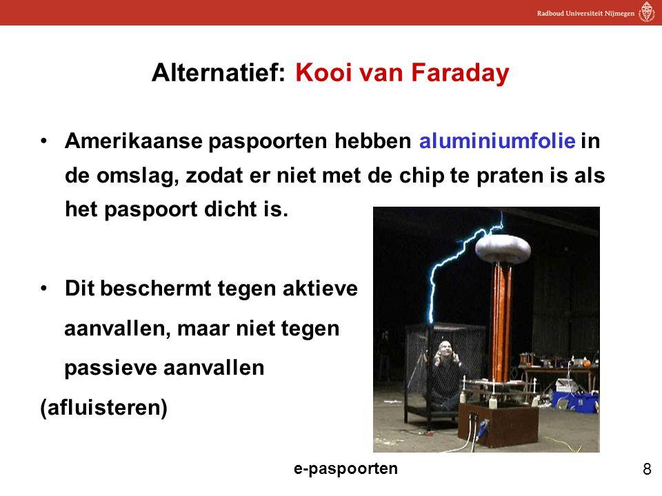 8 e-paspoorten Alternatief: Kooi van Faraday Amerikaanse paspoorten hebben aluminiumfolie in de omslag, zodat er niet met de chip te praten is als het