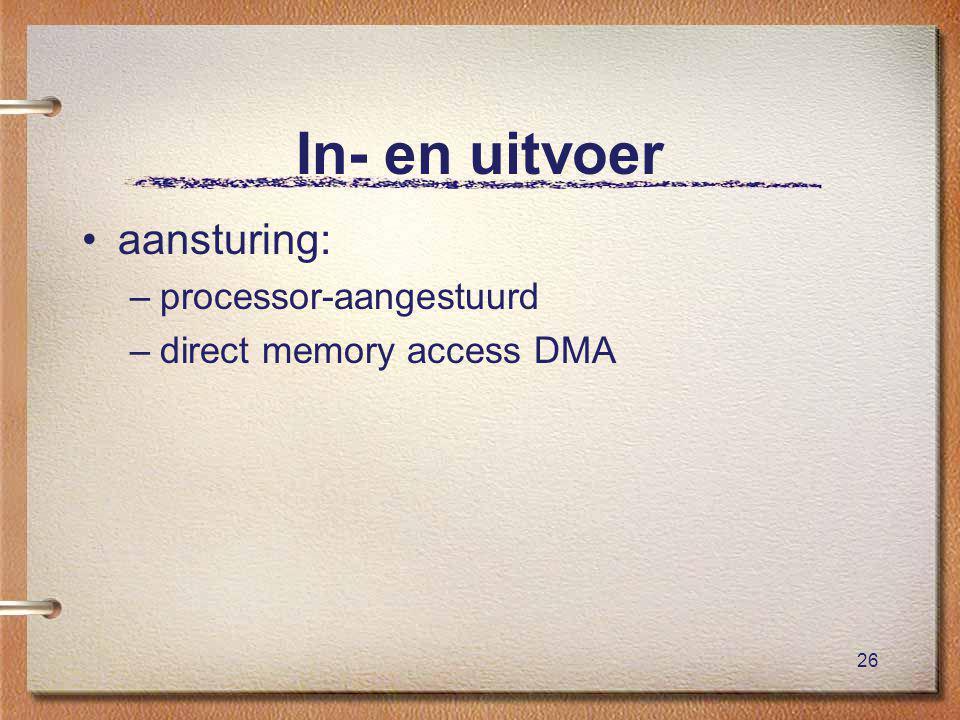 26 In- en uitvoer aansturing: –processor-aangestuurd –direct memory access DMA