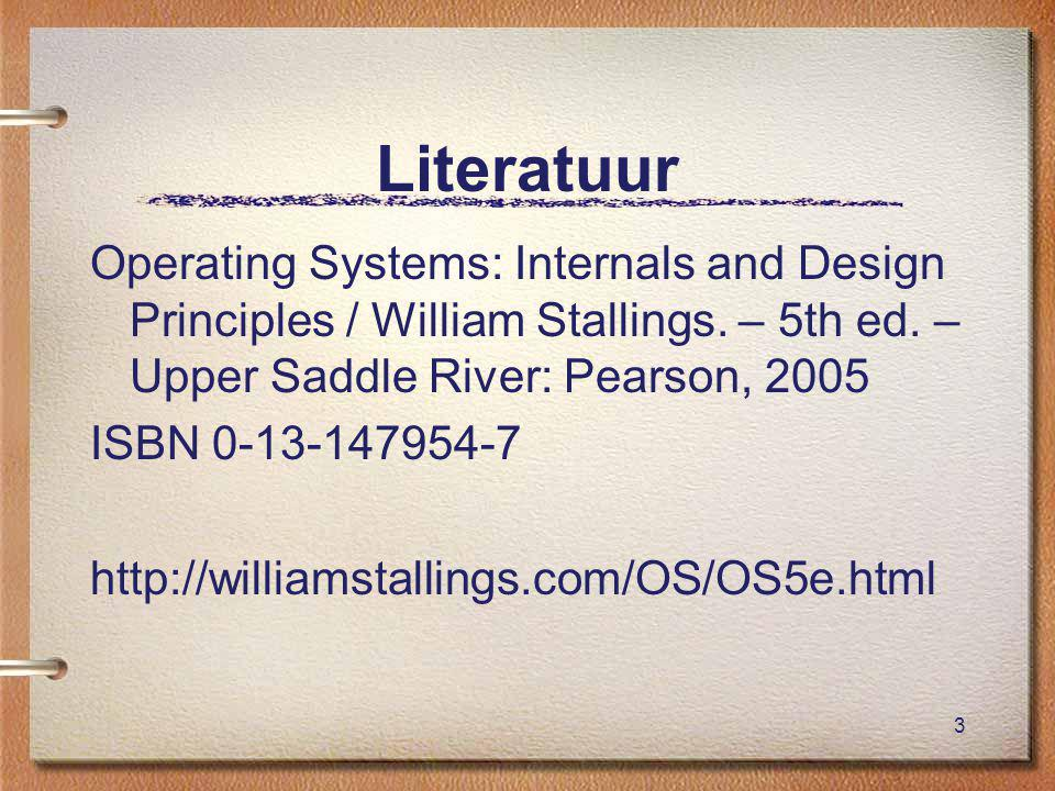 3 Literatuur Operating Systems: Internals and Design Principles / William Stallings.