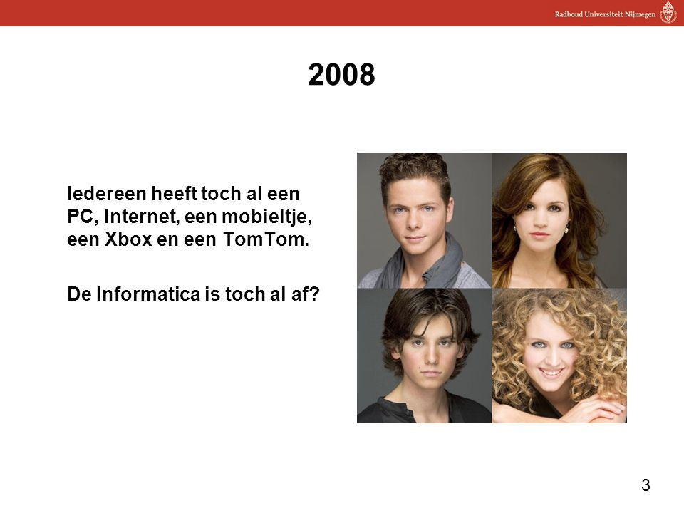 3 2008 Iedereen heeft toch al een PC, Internet, een mobieltje, een Xbox en een TomTom. De Informatica is toch al af?