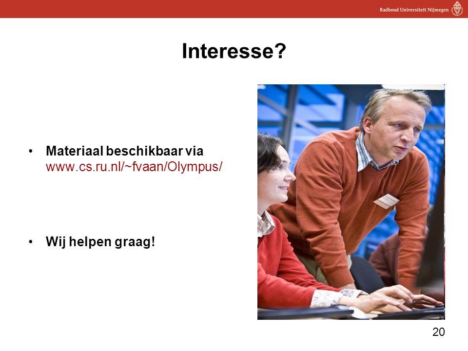 20 Interesse? Materiaal beschikbaar via www.cs.ru.nl/~fvaan/Olympus/ Wij helpen graag!