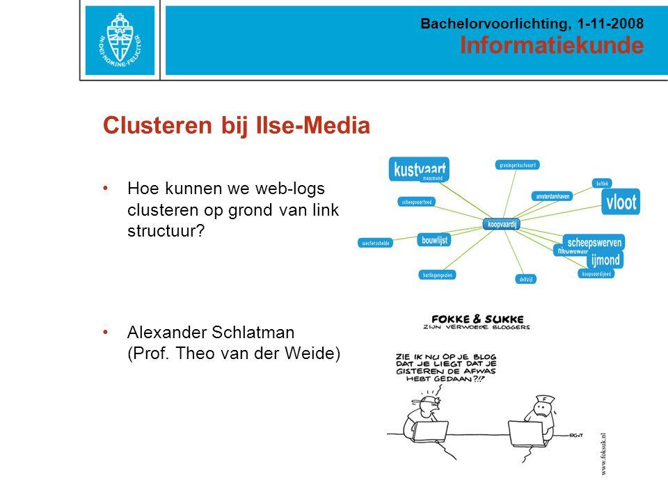 Informatiekunde Bachelorvoorlichting, 1-11-2008 Clusteren bij Ilse-Media Hoe kunnen we web-logs clusteren op grond van link structuur.