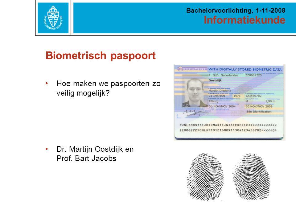 Informatiekunde Bachelorvoorlichting, 1-11-2008 Biometrisch paspoort Hoe maken we paspoorten zo veilig mogelijk.