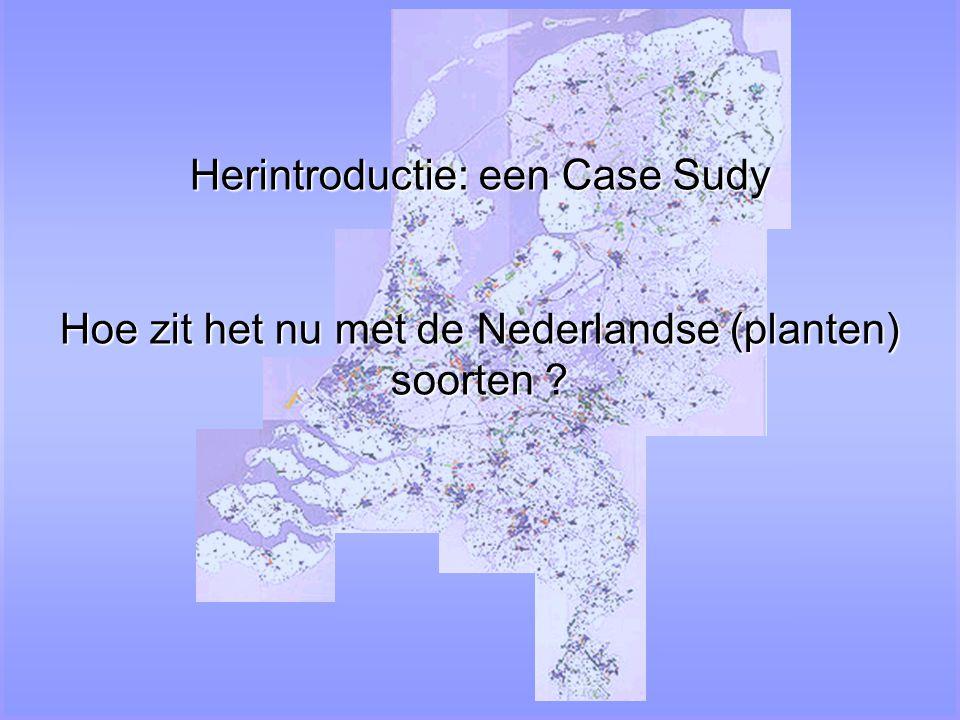 Herintroductie: een Case Sudy Hoe zit het nu met de Nederlandse (planten) soorten ?