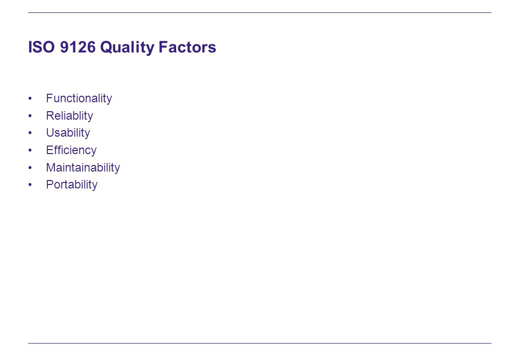 ISO 9126 Quality Factors Functionality Reliablity Usability Efficiency Maintainability Portability