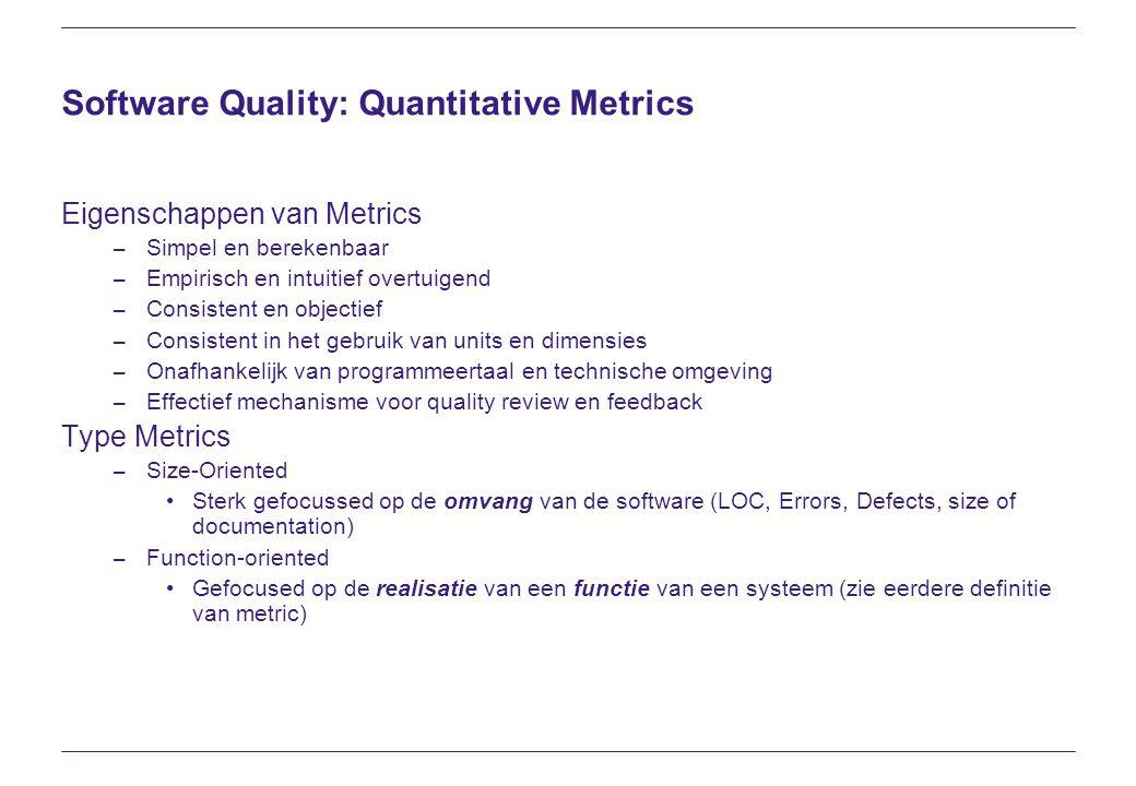Software Quality: Quantitative Metrics Eigenschappen van Metrics – Simpel en berekenbaar – Empirisch en intuitief overtuigend – Consistent en objectie