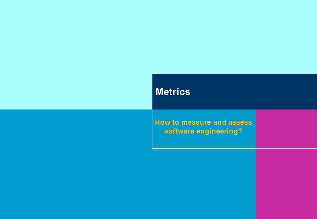 Metrics How to measure and assess software engineering?
