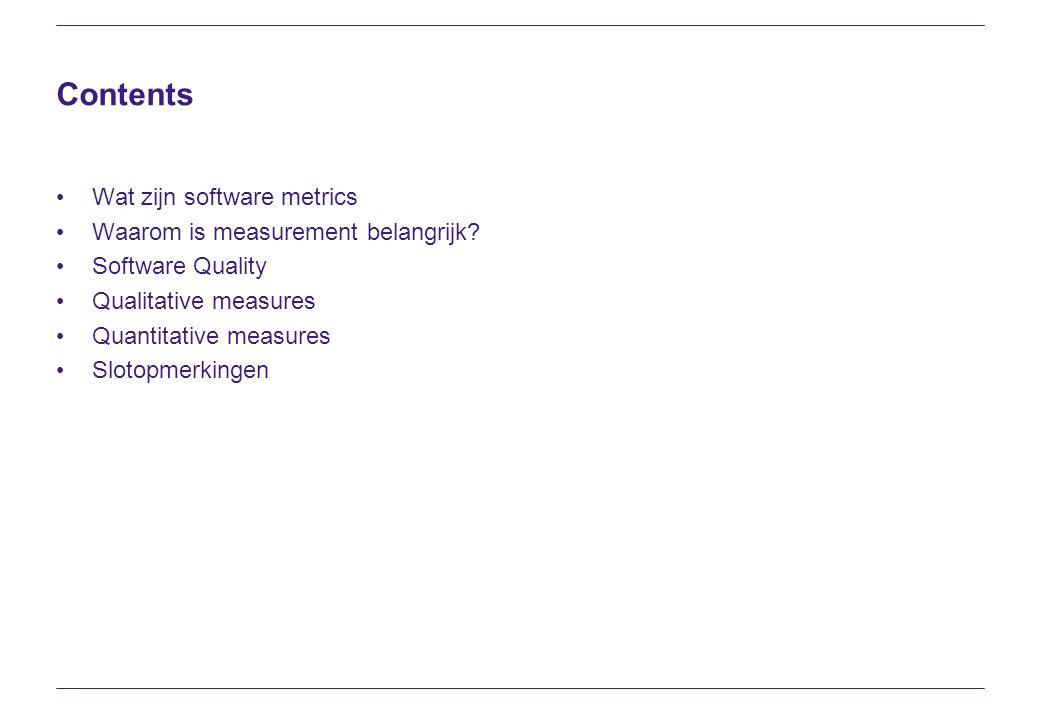 Contents Wat zijn software metrics Waarom is measurement belangrijk? Software Quality Qualitative measures Quantitative measures Slotopmerkingen