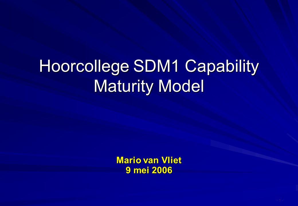 Hoorcollege SDM1 Capability Maturity Model Mario van Vliet 9 mei 2006 - 1 -