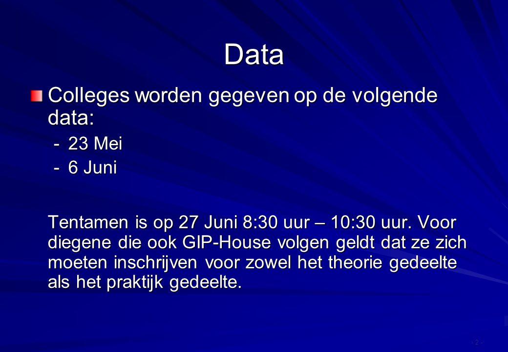 Data Colleges worden gegeven op de volgende data: - 23 Mei - 6 Juni Tentamen is op 27 Juni 8:30 uur – 10:30 uur. Voor diegene die ook GIP-House volgen