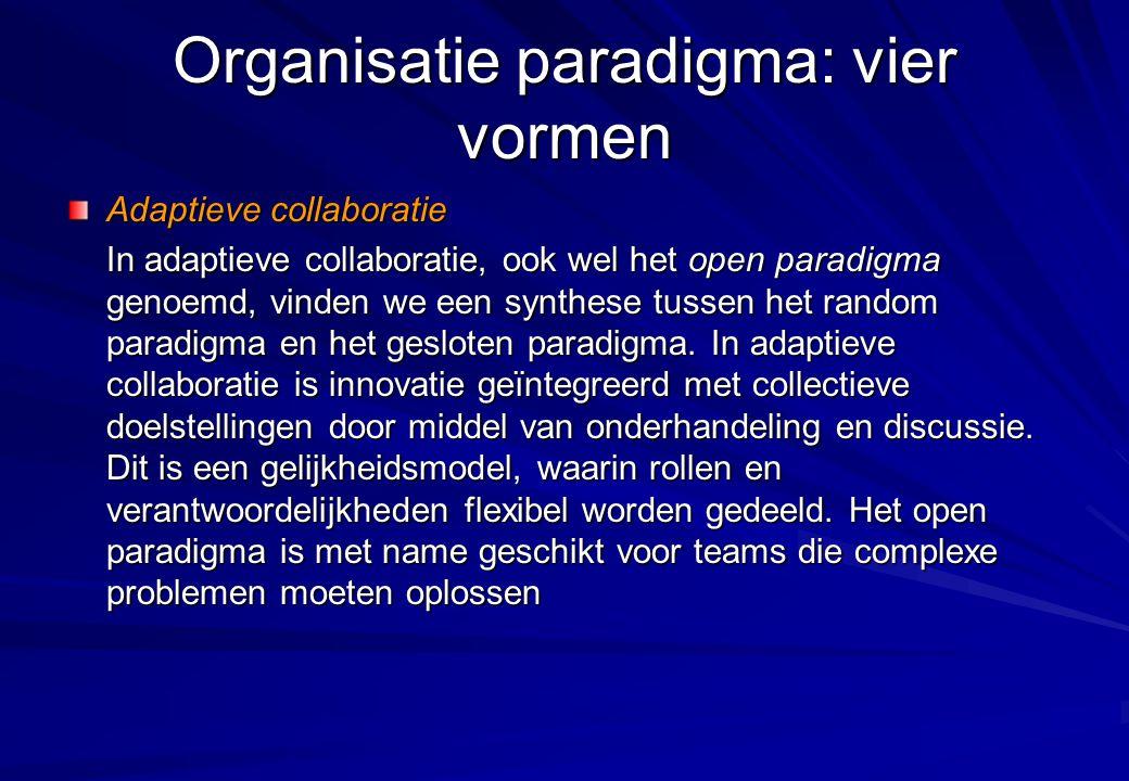Organisatie paradigma: vier vormen Adaptieve collaboratie In adaptieve collaboratie, ook wel het open paradigma genoemd, vinden we een synthese tussen
