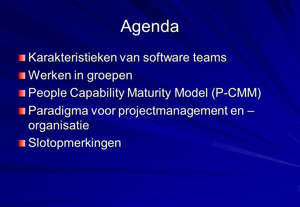 Agenda Karakteristieken van software teams Werken in groepen People Capability Maturity Model (P-CMM) Paradigma voor projectmanagement en – organisati