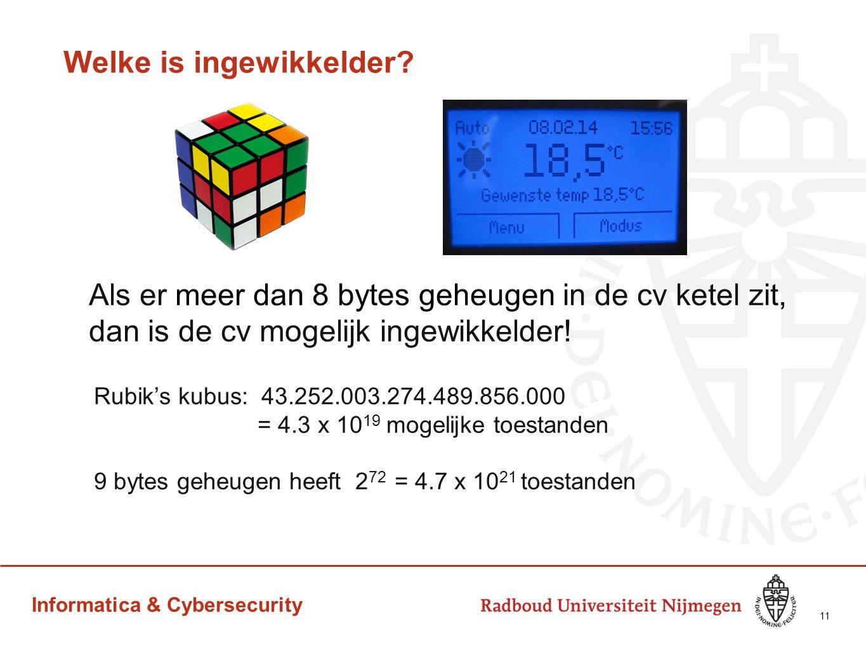 Informatica & Cybersecurity Welke is ingewikkelder? Als er meer dan 8 bytes geheugen in de cv ketel zit, dan is de cv mogelijk ingewikkelder! Rubik's