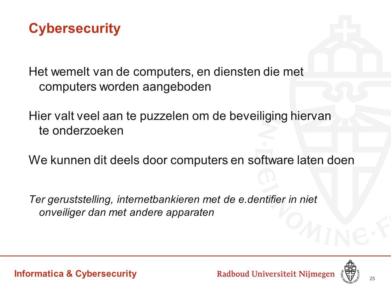 Informatica & Cybersecurity Cybersecurity Het wemelt van de computers, en diensten die met computers worden aangeboden Hier valt veel aan te puzzelen