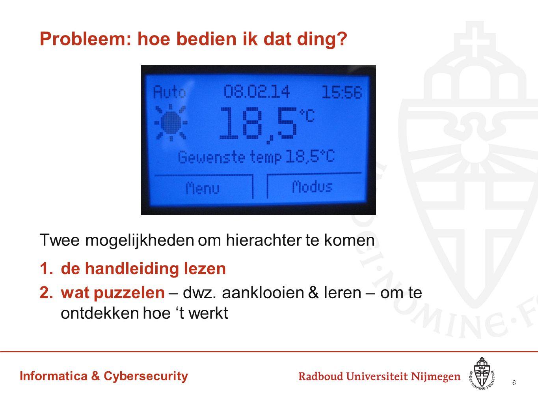 Informatica & Cybersecurity Probleem: hoe bedien ik dat ding? Twee mogelijkheden om hierachter te komen 1.de handleiding lezen 2.wat puzzelen – dwz. a