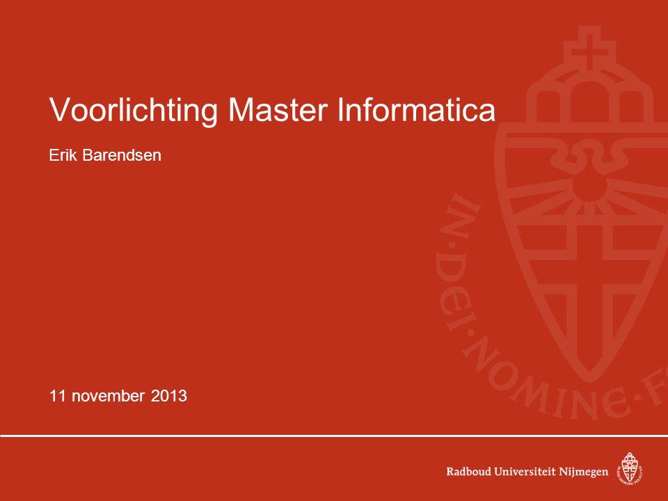 Voorlichting Master Informatica Erik Barendsen 11 november 2013