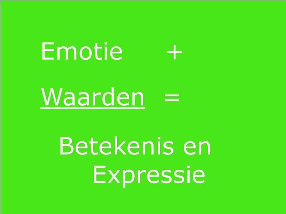 Emotie + Waarden = Betekenis en Expressie