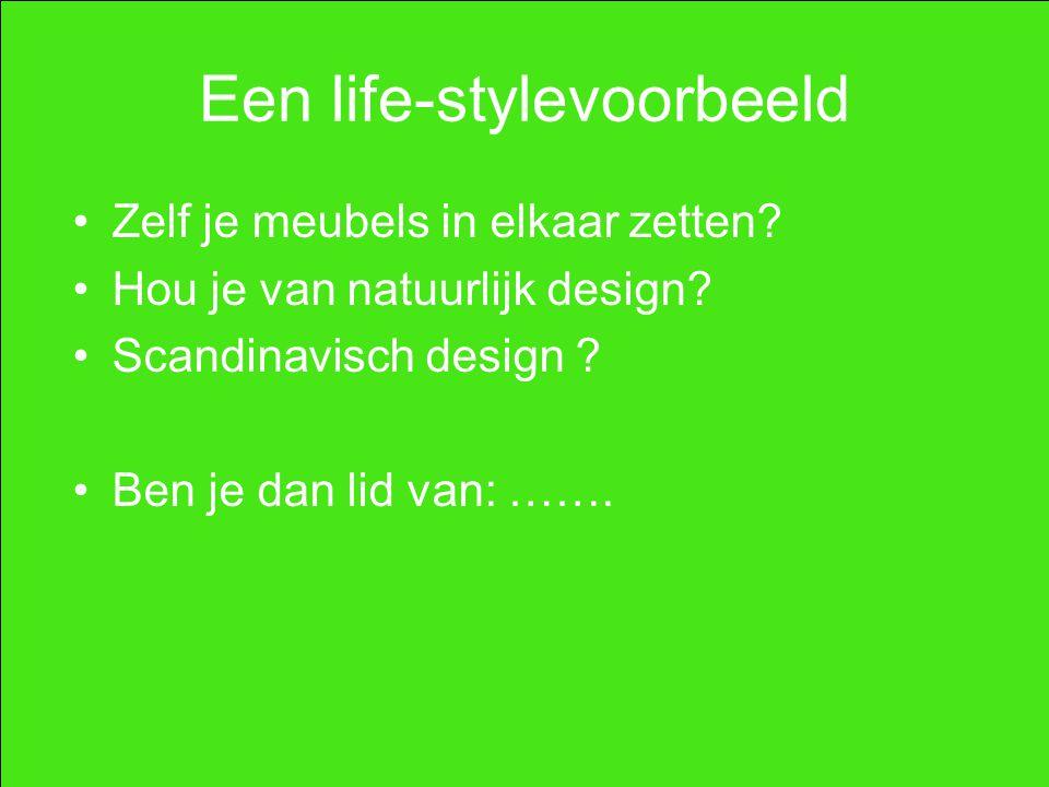 Een life-stylevoorbeeld Zelf je meubels in elkaar zetten? Hou je van natuurlijk design? Scandinavisch design ? Ben je dan lid van: …….