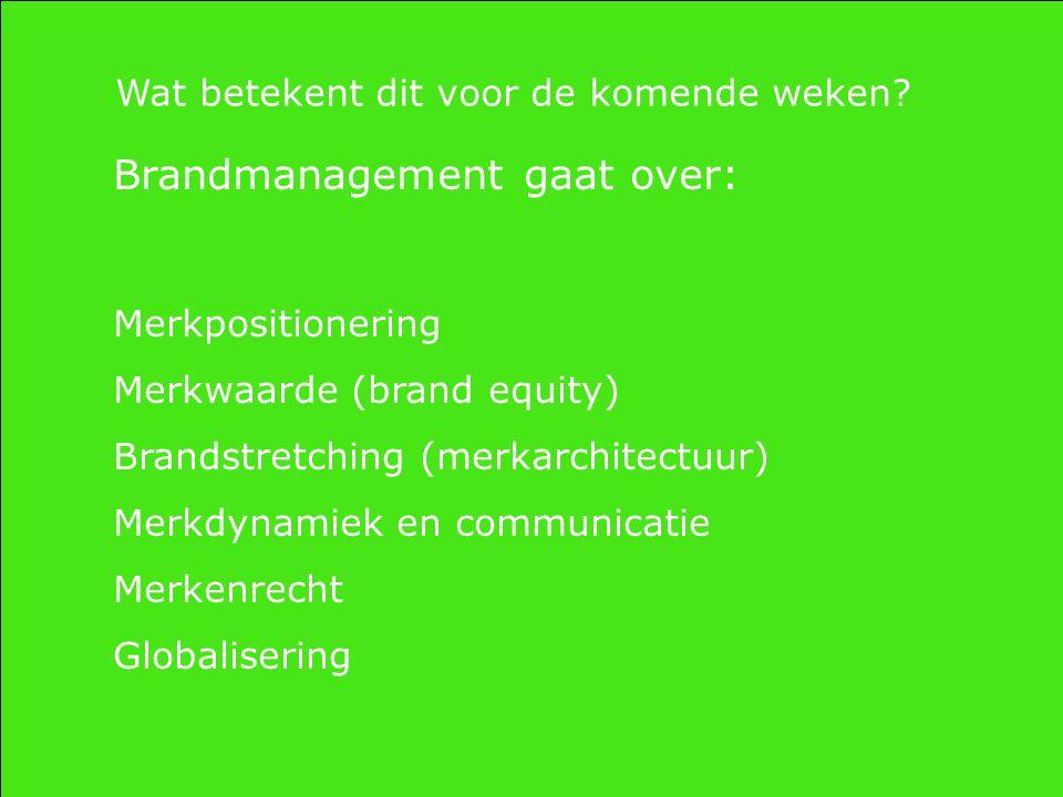 Brandmanagement gaat over: Merkpositionering Merkwaarde (brand equity) Brandstretching (merkarchitectuur) Merkdynamiek en communicatie Merkenrecht Glo