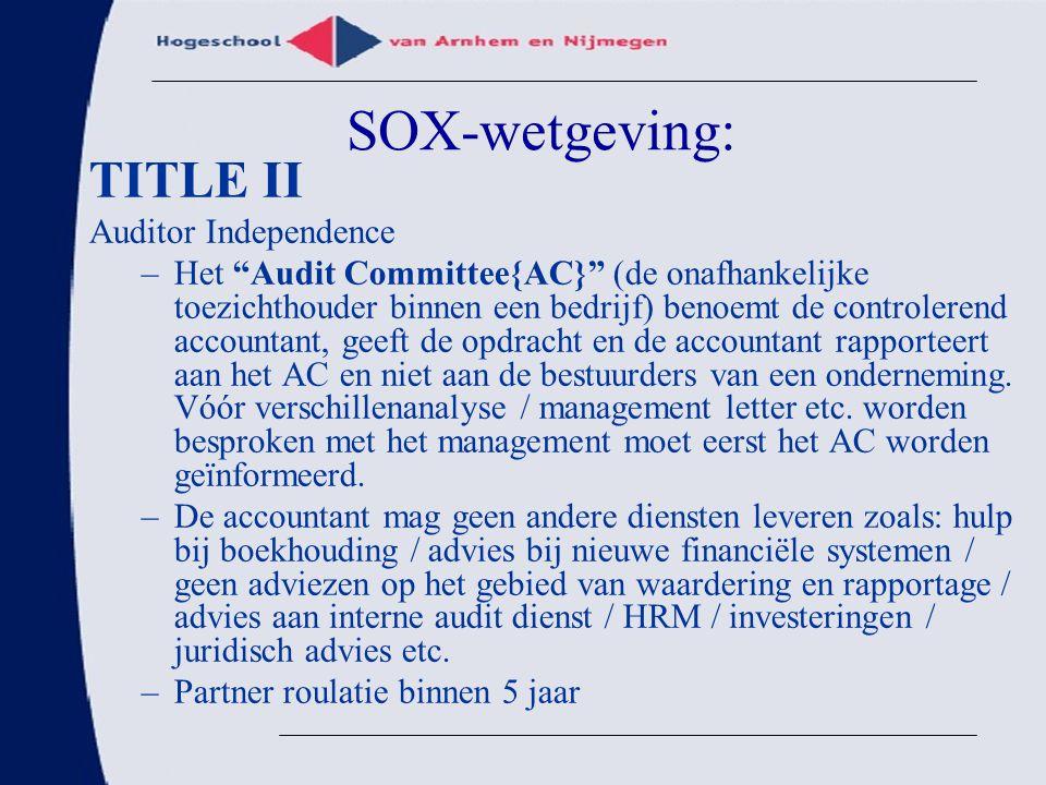 """SOX-wetgeving: TITLE II Auditor Independence –Het """"Audit Committee{AC}"""" (de onafhankelijke toezichthouder binnen een bedrijf) benoemt de controlerend"""