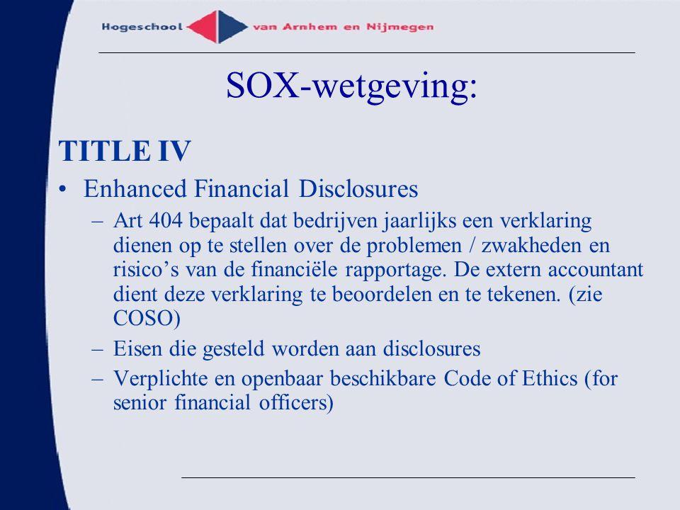 SOX-wetgeving: TITLE IV Enhanced Financial Disclosures –Art 404 bepaalt dat bedrijven jaarlijks een verklaring dienen op te stellen over de problemen