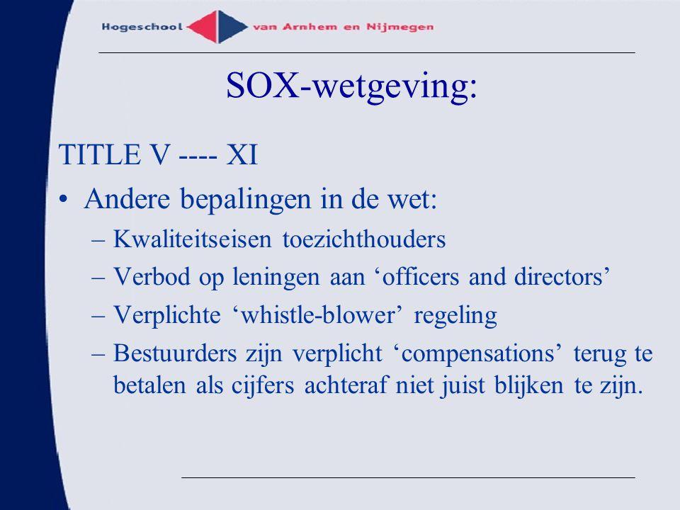 SOX-wetgeving: TITLE V ---- XI Andere bepalingen in de wet: –Kwaliteitseisen toezichthouders –Verbod op leningen aan 'officers and directors' –Verplic