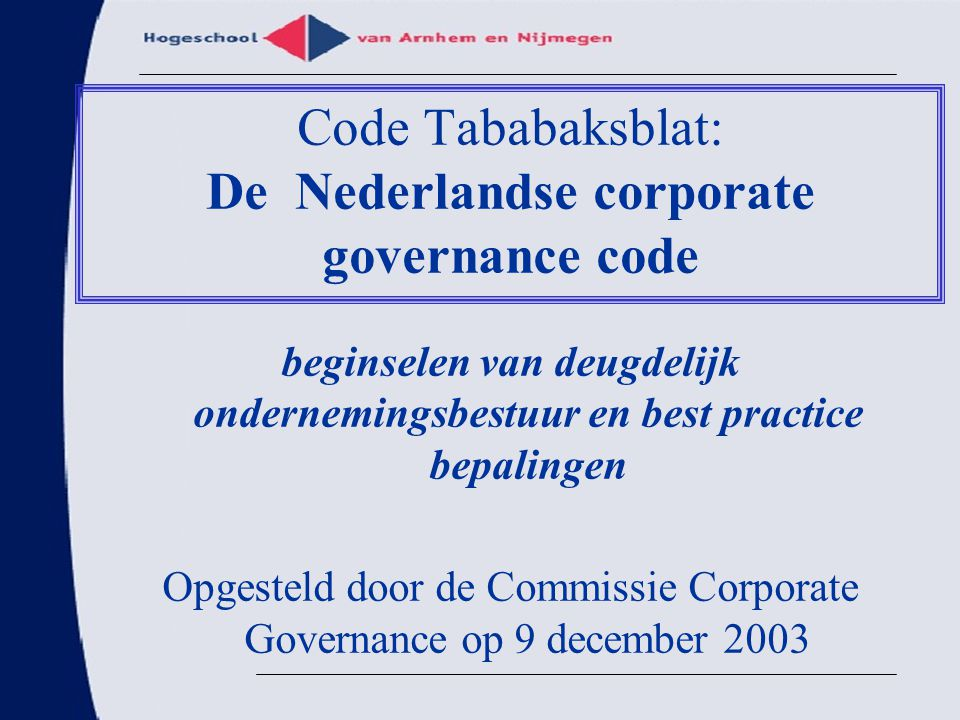 beginselen van deugdelijk ondernemingsbestuur en best practice bepalingen Opgesteld door de Commissie Corporate Governance op 9 december 2003 Code Tab