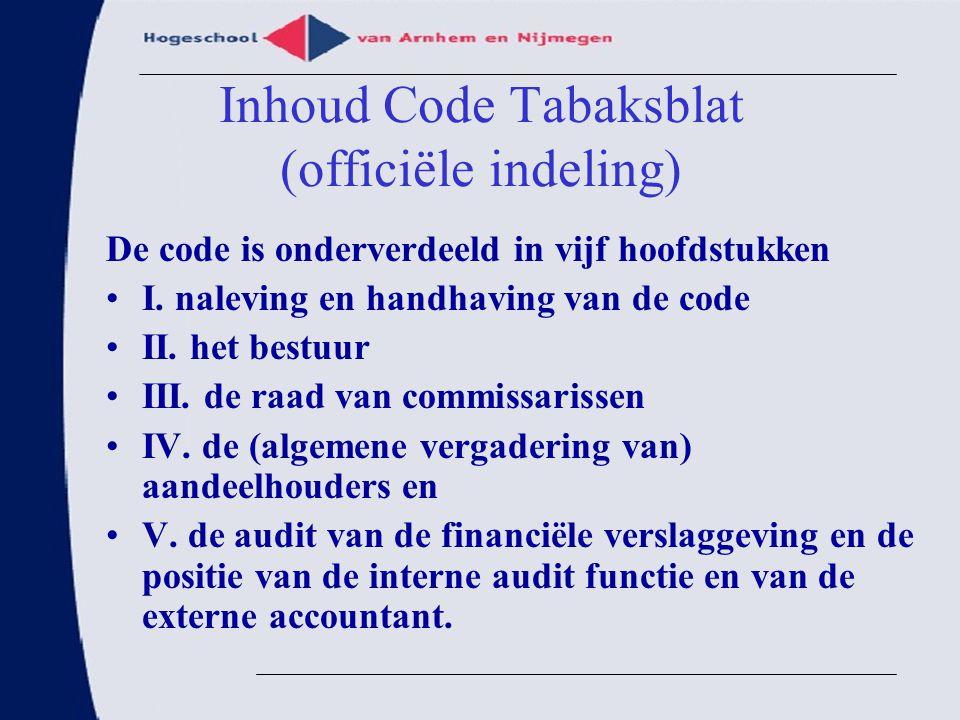 Inhoud Code Tabaksblat (officiële indeling) De code is onderverdeeld in vijf hoofdstukken I. naleving en handhaving van de code II. het bestuur III. d